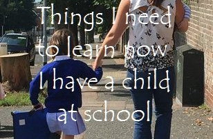 Things I need to learn now I have a child at school main