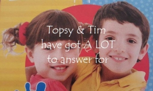 Topsy & Tim have a lot to answer for featured