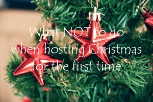 What not to do when hosting Christmas for the first time featured