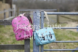 5 reasons I hate half term