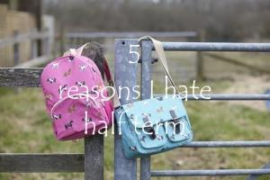 5 reasons I hate half term