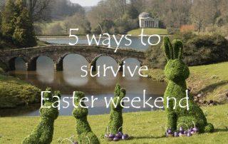 5 ways to survive Easter weekend