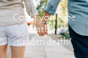 Could you cope with a sudden death