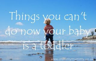 Things you can't do now your baby is a toddler