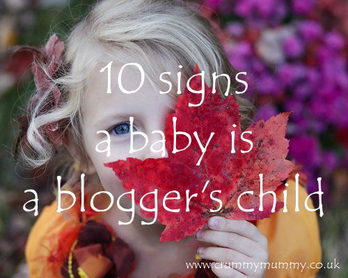 10 signs a baby is a blogger's child
