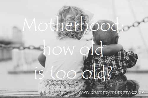 Motherhood how old is too old?