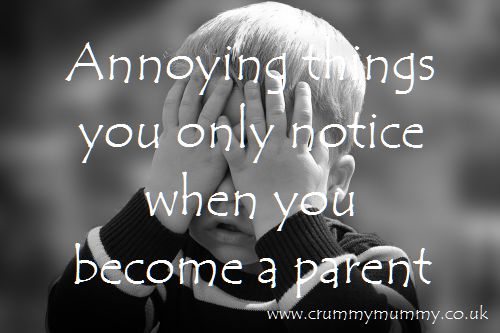 Annoying things you only notice when you become a parent