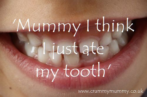 Mummy I think I just ate my tooth