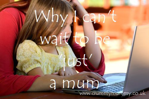 Why I can't wait to be 'just' a mum