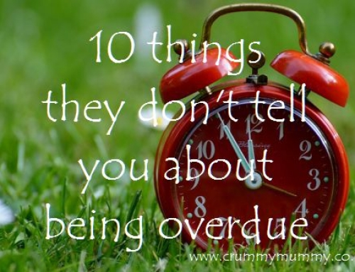 10 things they don't tell you about being overdue