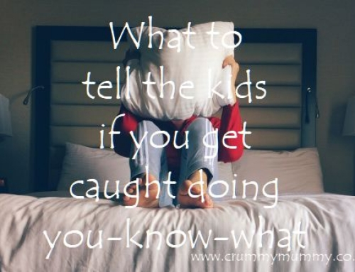 What to tell the kids if you get caught doing you-know-what