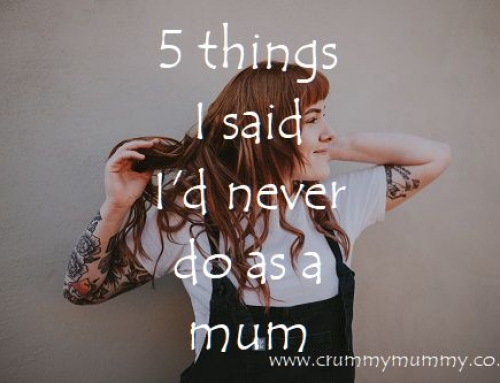 5 things I said I'd never do as a mum