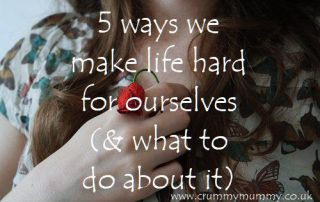 ways we make life hard for ourselves