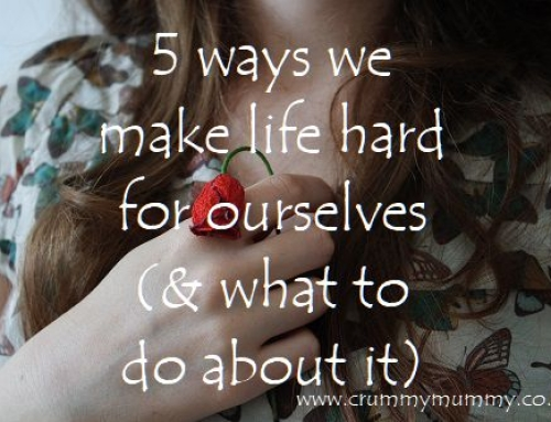 5 ways we make life hard for ourselves (& what to do about it)