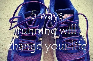 5 ways running will change your life