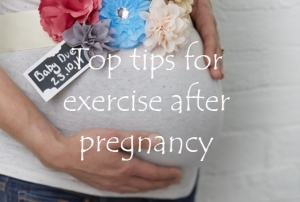 Top tips for exercise after pregnancy