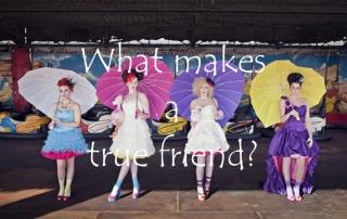 What makes a true friend