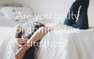 Are you guilty of competitive tiredness