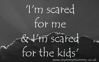I'm scared for me & I'm scared for the kids