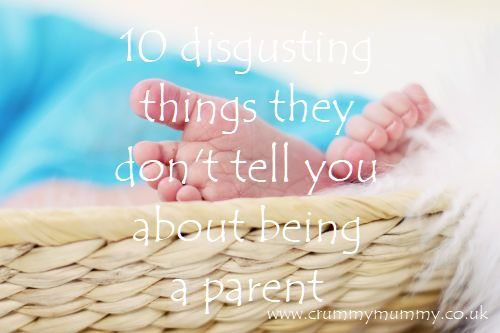disgusting things they don't tell you about being a parent