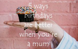 ways birthdays are better when you're a mum